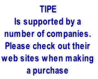 TIPE Is supported by a  number of companies. Please check out their web sites when making a purchase